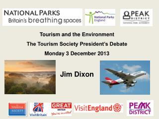 Tourism and the Environment The Tourism Society President�s Debate Monday 3 December 2013
