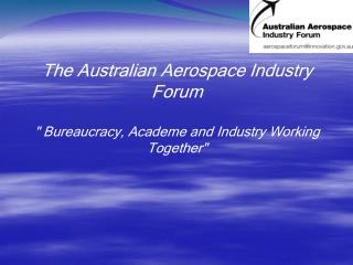 "The Australian Aerospace Industry Forum "" Bureaucracy, Academe and Industry Working Together"""