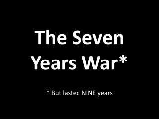 The Seven Years War*