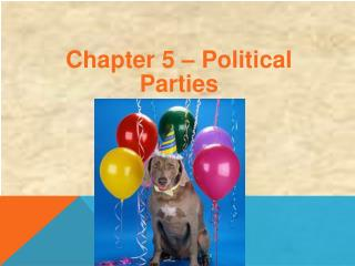 Chapter 5 – Political Parties