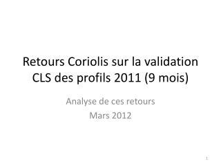 Retours Coriolis sur la validation CLS des profils 2011 (9 mois)
