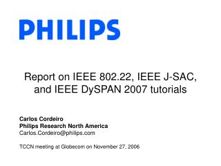 Report on IEEE 802.22, IEEE J-SAC, and IEEE DySPAN 2007 tutorials
