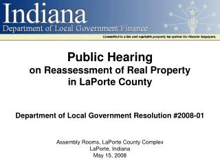 Public Hearing on Reassessment of Real Property in LaPorte County   Department of Local Government Resolution 2008-01
