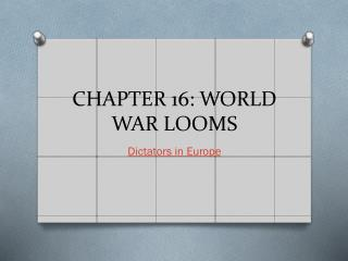 CHAPTER 16: WORLD WAR LOOMS