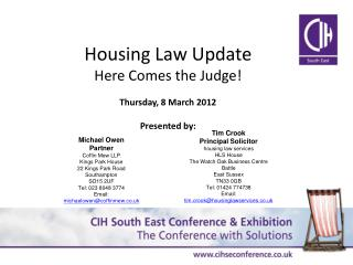 Housing Law Update Here Comes the Judge! Thursday ,  8  March 2012 Presented by: