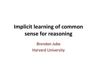 Implicit learning of common sense for reasoning
