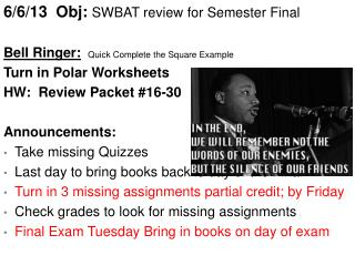 6/6/13   Obj :  SWBAT  review for Semester Final Bell Ringer:  Turn in Polar Worksheets