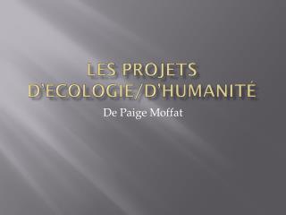 Les  projets d'ecologie / d'humanité