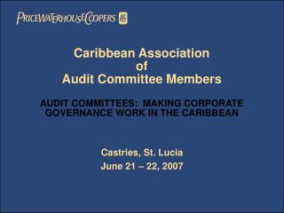 Caribbean Association  of  Audit Committee Members  AUDIT COMMITTEES:  MAKING CORPORATE GOVERNANCE WORK IN THE CARIBBEAN