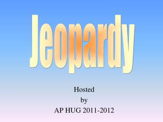 Hosted by AP HUG 2011-2012