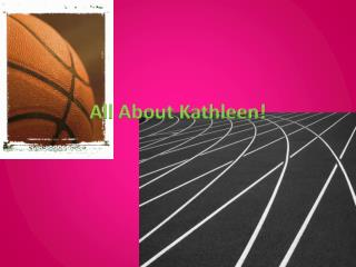 All About Kathleen!