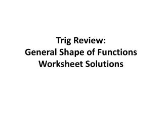 Trig Review: General Shape of Functions Worksheet Solutions