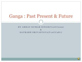 Ganga : Past Present & Future