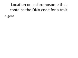 Location on a chromosome that contains the DNA code for a trait.