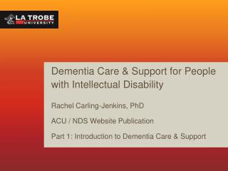Dementia Care & Support for People with Intellectual Disability Rachel Carling-Jenkins, PhD