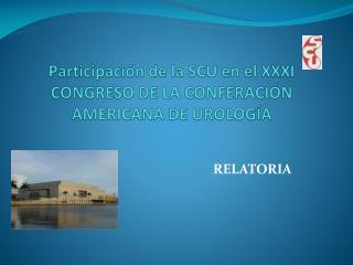 Participaci�n de la SCU en el XXXI  CONGRESO DE LA CONFERACI�N AMERICANA DE UROLOG�A