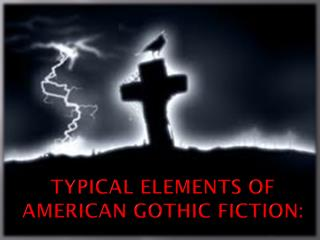Typical Elements of American Gothic Fiction:
