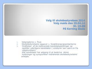 Valg til skolebestyrelsen 2014  Valg møde den 29.04.14  Kl. 19.00 På Korning Skole