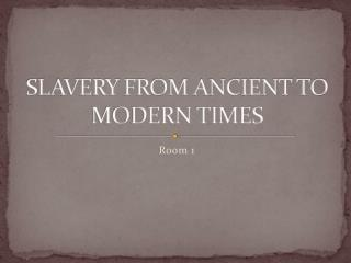 SLAVERY FROM ANCIENT TO MODERN TIMES