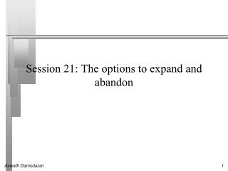 Session 21:  The options to expand and abandon