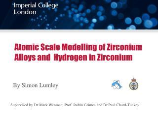 Atomic Scale Modelling of Zirconium Alloys and  Hydrogen in Zirconium