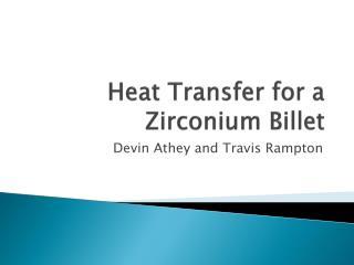 Heat Transfer for a Zirconium Billet