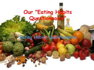 """Our """"Eating Habits Questionnaire"""""""