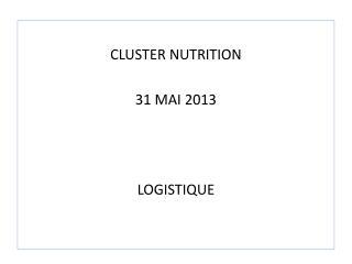 CLUSTER NUTRITION 31 MAI 2013 LOGISTIQUE