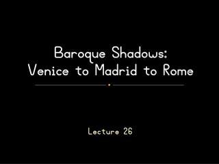 Baroque Shadows:  Venice to Madrid to Rome