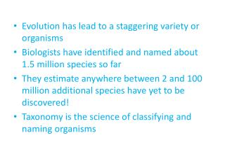 Evolution has lead to a staggering variety or organisms