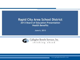 Rapid City Area School District 2013 Board of Education Presentation Health Benefits  June 6, 2013