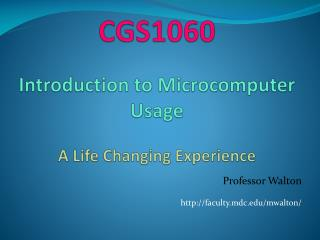 CGS1060 Introduction to Microcomputer Usage A Life Changing Experience