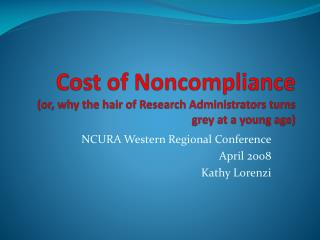 Cost of Noncompliance or, why the hair of Research Administrators turns grey at a young age