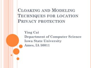 Cloaking and Modeling Techniques for location Privacy protection