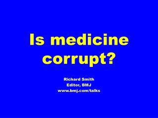 Is medicine corrupt