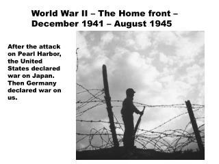 World War II – The Home  front – December 1941 – August 1945