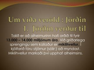 Um víða veröld : Jörðin  1.Jörðin verður til