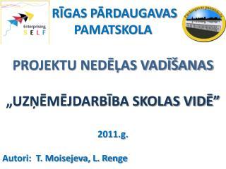 """Rīgas Pārdaugavas  pamatskola Projektu nedēļas vadīšanas  """"Uzņēmējdarbība skolas vidē""""  2011. g ."""