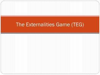The Externalities Game (TEG)