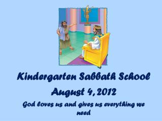 Kindergarten Sabbath School August 4,  2012 God loves us and gives us everything we need