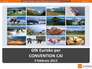 GfK Eurisko per CONVENTION CAI 3 febbraio 2012