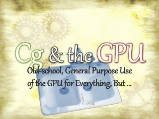 Cg & the  GPU