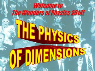 Welcome  to The  Wonders of  Physics 2014!