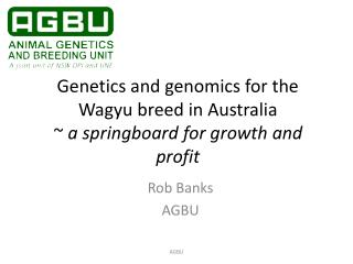 Genetics and genomics for the  Wagyu  breed in Australia ~  a springboard for growth and profit