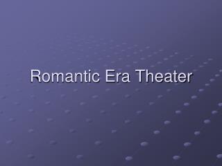 Romantic Era Theater