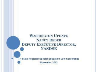 Washington Update Nancy Reder Deputy Executive Director, NASDSE
