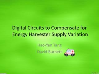 Digital Circuits to Compensate for Energy  Harvester Supply Variation
