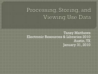 Processing, Storing, and Viewing Use Data