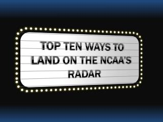 TOP TEN WAYS TO LAND ON THE NCAA'S RADAR