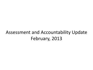 Assessment and Accountability Update February, 2013